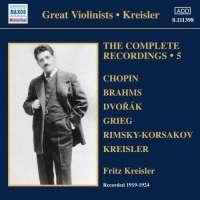 Fritz Kreisler: Complete Recordings 5 - Chopin, Brahms, Dvorak, Grieg, Kreisler