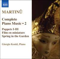 Martinu: Complete Piano Music Vol. 2- Puppets I-III, Film en miniature, Spring in the Garden