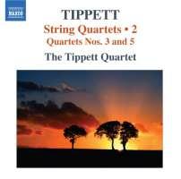 Tippett: String Quartets Vol. 2 - Nos. 3 & 5