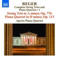 Reger: Compl. String Trios & Piano Quartets Vol.1
