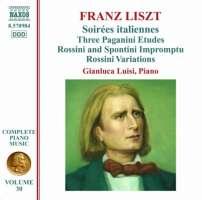 Liszt: Piano Music Vol. 30 - Soirées italiennes, 3 Paganini Etudes, Rossini and Spontini Impromptu, Rossini Variations