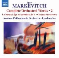 Markevitch: Orchestral Works Vol. 2 - Le Nouvel Âge, Sinfonietta in F, Cinéma-Ouverture