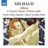 MILHAUD: Alissa, L'Amour chante, Poèmes juifs