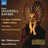 Maxwell Davies: Caroline Mathilde - Ballet Suites, Chat Moss, Ojai Festival Overture