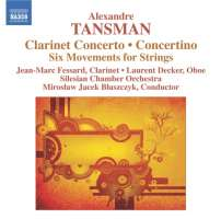 TANSMAN: Clarinet Concerto, Concertino for Oboe, Clarinet and Strings, Six Movements for Strings