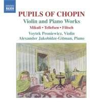 Pupils of Chopin - Violin and Piano Works - Karol Mikuli, Thomas Dyke Ackland Tellefsen, Carl Filtsch