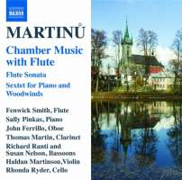 MARTINU: Chamber Music with Flute - Flute Sonata, Sextet for Piano and Woodwinds, Trio for Flute, Cello and Piano
