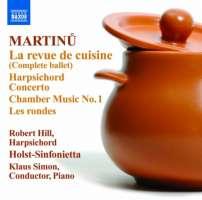 Martinu: Le revue de cuisine - Ballet du Jazz, Harpsichord Concerto, Chamber Music No. 1, Les rondes