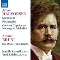 Halvorsen: Sarabande, Pasacaglia, Concert Caprice; Antonio Bruni: Six Duos Concertants