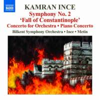 """Ince: Symphony No. 2 """"Fall of Constantinople"""", Concerto for Orchestra, Piano Concerto"""