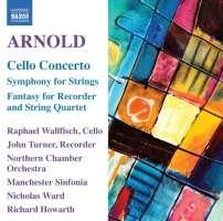 Arnold: Cello Concerto, Symphony for Strings, Fantasy for Recorder and String Quartet