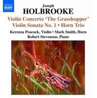 "Holbrooke: Violin Concerto ""The Grasshopper"", Violin Sonata No. 1, Horn Trio"