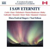 I Saw Eternity - Choral Music (Canadian)