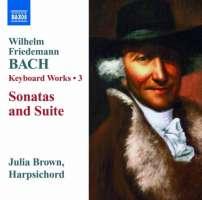 Bach Wilhelm Friedemann: Keyboard Works Vol. 3 - Sonatas and Suite