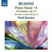 BUSONI: Piano Music Vol. 8 - 24 Preludes Op. 37, Macchiette medioevali