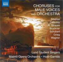 Choruses for Male Voices & Orchestra - Sibelius, Debussy, R. Strauss, Bruckner, Schubert, Grieg, Wagner
