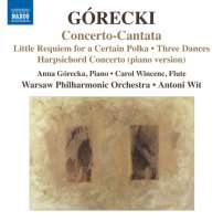 Górecki: Concerto-Cantata, Little Requiem for a Certain Polka, Three Dances, Harpsichord Concerto
