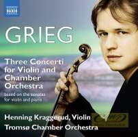 Grieg: Three Concerti for Violin and Chamber Orchestra
