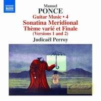 Ponce: Guitar Music 4 - Sonatina Meridional; Thème varié et Finale