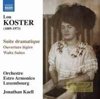 Koster: Suite dramatique, Ouverture légère, Waltz ,Suites