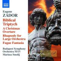 Zador: Biblical Triptych A Christmas Overture, Rhapsody for Large Orchestra, Fugue, Fantasia