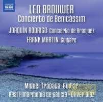 Brouwer: Concierto de Benicàssim; Rodrigo: Concierto de Aranjuez; Martin: Guitare