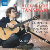 Tansman: Complete Works for Solo Guitar Vol. 1