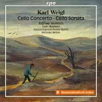 Weigl: Cello Concerto; Cello Sonata