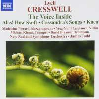 CRESSWELL: The Voice Inside; Alas! How Swift; Cassandra's Songs; Kaea