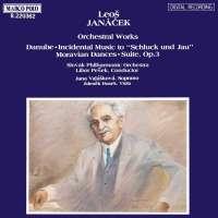"JANACEK: Orchestral works- Danube, Incidental Music To ""Schluck Und Jau"", Moravian Dances, Suite, Op. 3"
