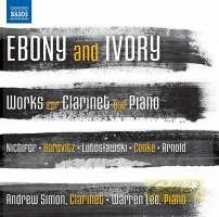 Ebony and Ivory: Works for Clarinet and Piano - Nichifor, Horovitz, Lutosławski, ...