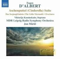 D'Albert: Orchestral works • 2 -Aschenputtel (Cinderella) Suite; Das Seejungfräulein; Overtures