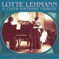 Lotte Lehmann – A 125th Birthday Tribute