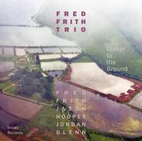 Fred Frith Trio/Hoopes/Glen: Closer to the Ground