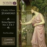 Stanford: String Quartets Nos. 3, 4 & 7
