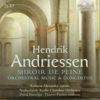 Andriessen: Miroir de Peine - Orchestral Music & Concertos