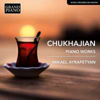 Chukhajian: Piano Works
