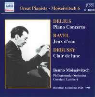 DELIUS: Piano Concerto / RAVEL: Jeux d'eau (Moiseiwitsch, Vol. 6) (1925-1950)