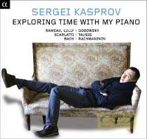 Exploring Time with my Piano - Rameau; Lully; Godowsky; Scarlatti; Bach; Rachmaninov