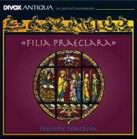 FILIA PRAECLARA - Muzyka z 13 i 14 wiecznych klasztorów klarysek