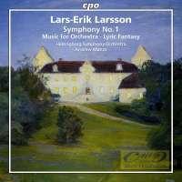 Larsson: Symphony No. 1 Music for Orchestra Lyric Fantasy