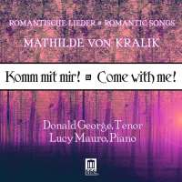 Komm mit mir! Come with me! - Romantic Songs of Mathilde von Kralik (1857-1944)