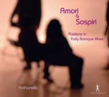 Amori & Sospiri - Passions in Early Baroque Music - Sances, Kapsberger, Caccini, Uccelini, ...