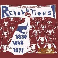 Revolutions - Hymns to glory or Cries of Death: 1830, 1848, 1871
