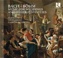 Bach; J.C. Bach; Böhm: Music for Weddings and other festivities