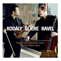 Kodaly, Reinhold Gliere, Maurice Ravel: Duos for Violin and Cello