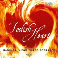 Foolish Heart - Madrigrals for three Sopranos
