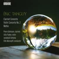 Tanguy: Clarinet Concerto; Violin Concerto No. 2; Matka