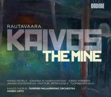 Rautavaara: Kaivos (The Mine) Opera In Three Acts