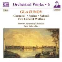 GLAZUNOV: Orchestral Works, Vol. 6 - Carnaval; Spring, Salome, Concert Waltzes